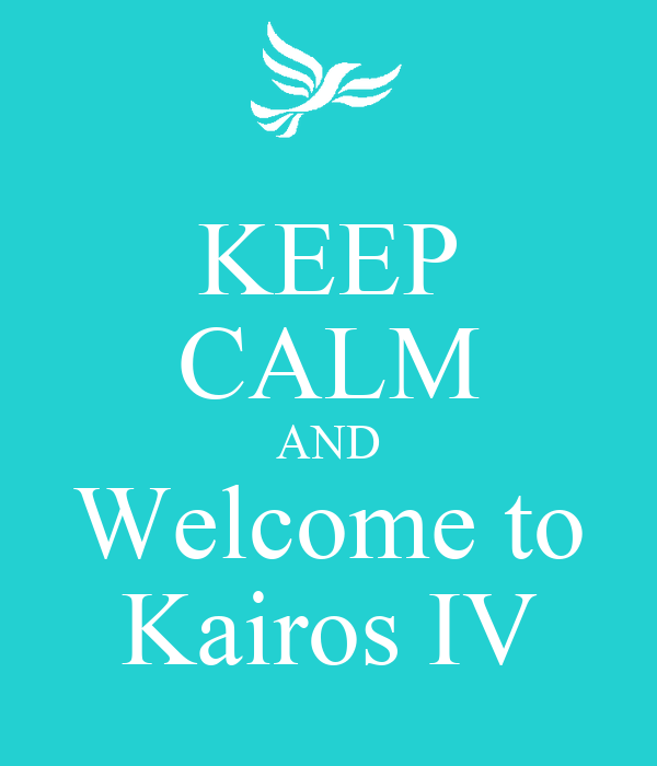 KEEP CALM AND Welcome to Kairos IV