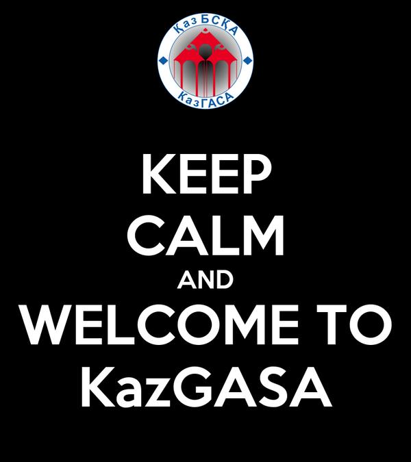 KEEP CALM AND WELCOME TO KazGASA