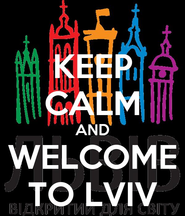 KEEP CALM AND WELCOME TO LVIV