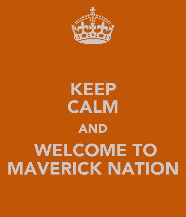 KEEP CALM AND  WELCOME TO MAVERICK NATION
