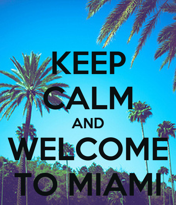KEEP CALM AND WELCOME TO MIAMI