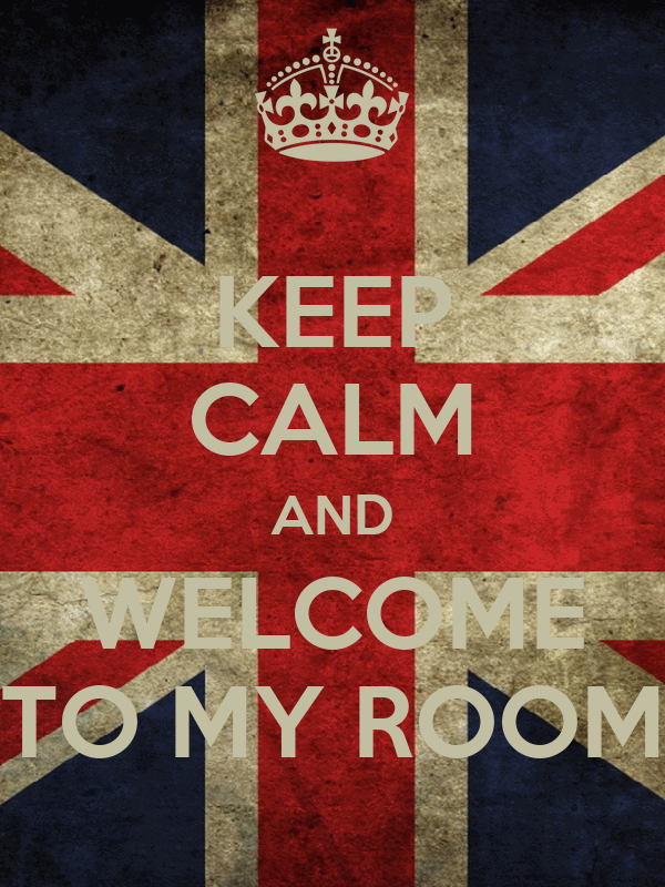 KEEP CALM AND WELCOME TO MY ROOM