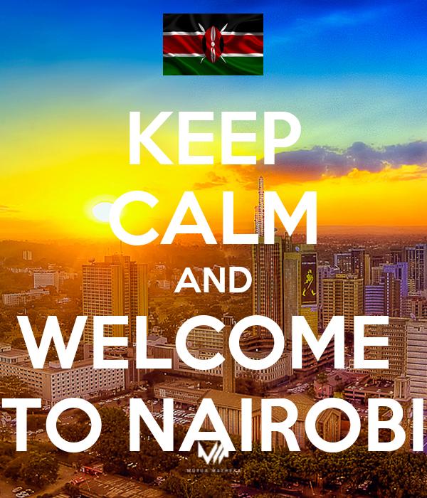 KEEP CALM AND WELCOME  TO NAIROBI