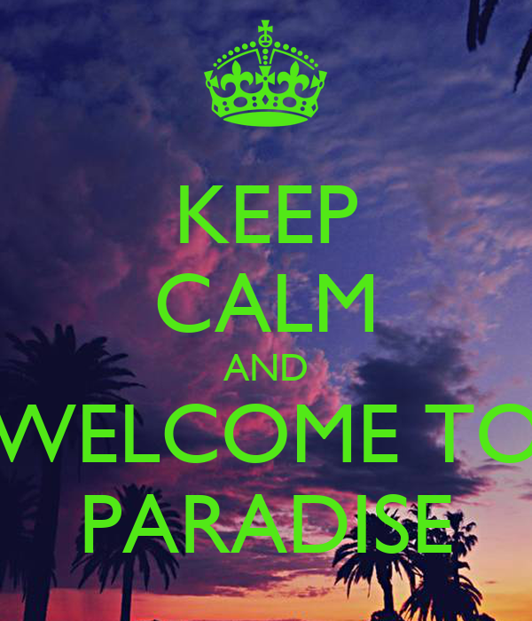KEEP CALM AND WELCOME TO PARADISE