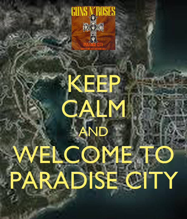 KEEP CALM AND WELCOME TO PARADISE CITY