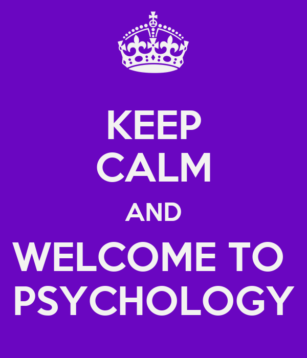 KEEP CALM AND WELCOME TO  PSYCHOLOGY