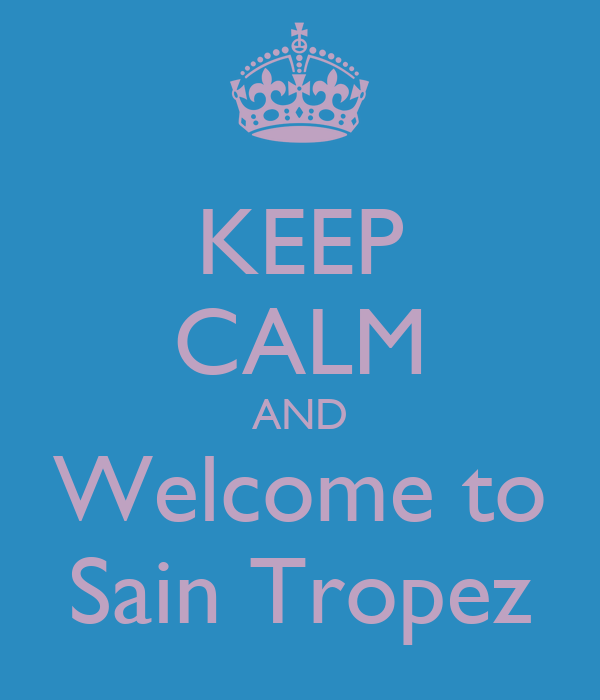 KEEP CALM AND Welcome to Sain Tropez