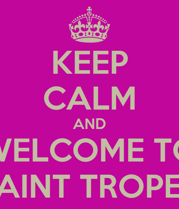 KEEP CALM AND WELCOME TO SAINT TROPEZ