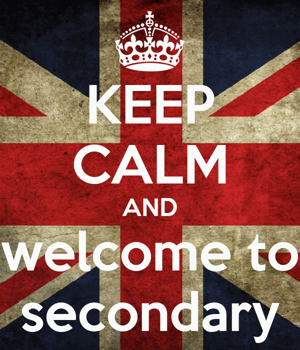 KEEP CALM AND welcome to secondary