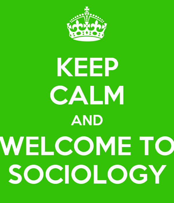 KEEP CALM AND WELCOME TO SOCIOLOGY