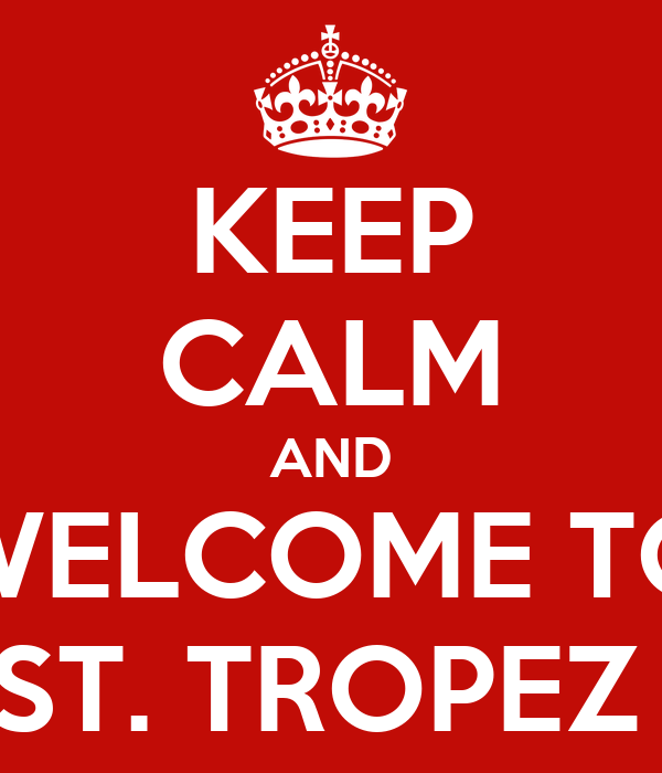 KEEP CALM AND WELCOME TO ST. TROPEZ