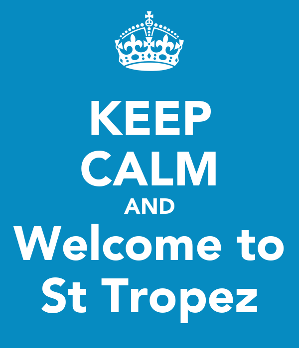 KEEP CALM AND Welcome to St Tropez