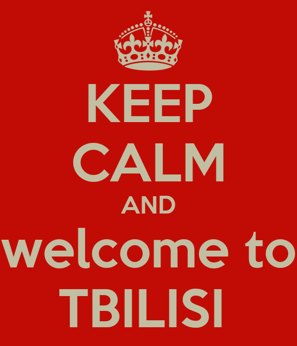 KEEP CALM AND welcome to TBILISI