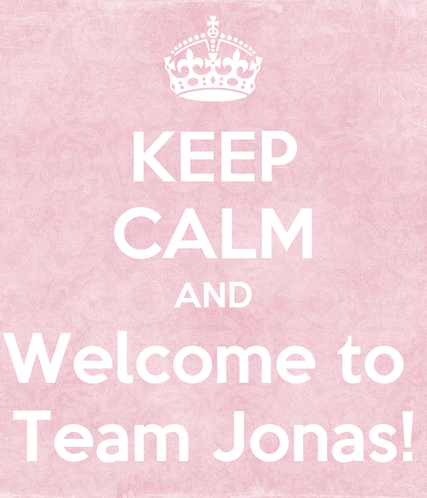 KEEP CALM AND Welcome to  Team Jonas!
