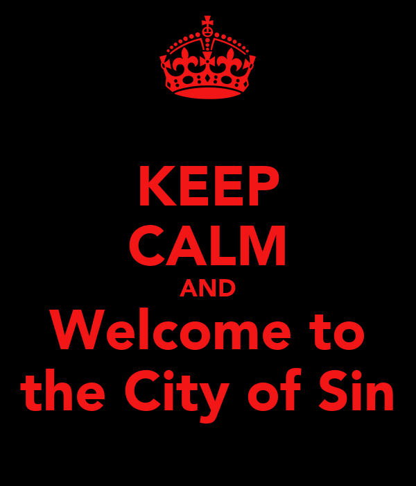 KEEP CALM AND Welcome to the City of Sin