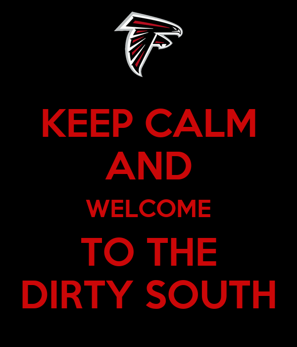 KEEP CALM AND WELCOME TO THE DIRTY SOUTH