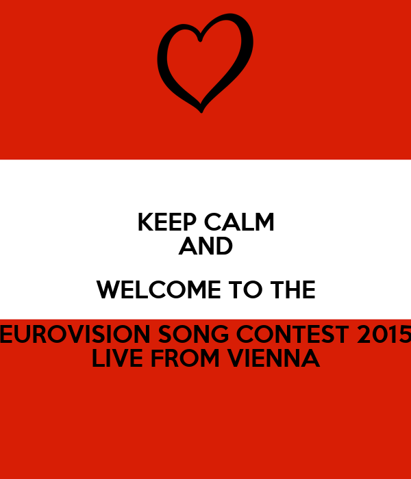 KEEP CALM AND WELCOME TO THE EUROVISION SONG CONTEST 2015 LIVE FROM VIENNA