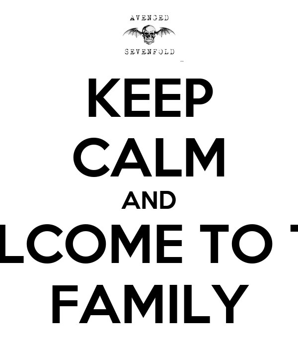KEEP CALM AND WELCOME TO THE FAMILY
