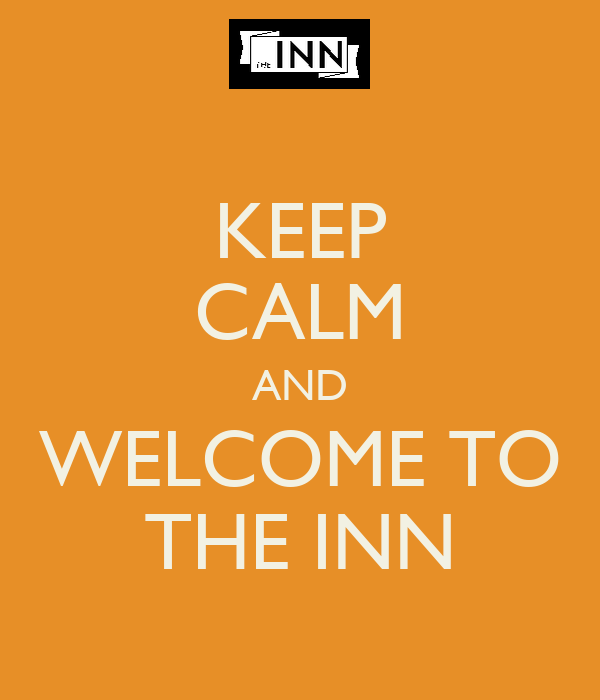 KEEP CALM AND WELCOME TO THE INN