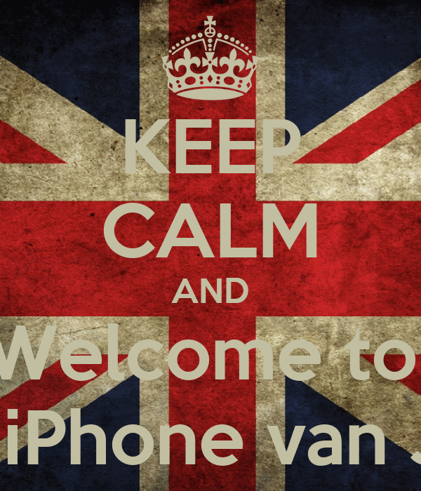 KEEP CALM AND Welcome to  The iPhone van Jens