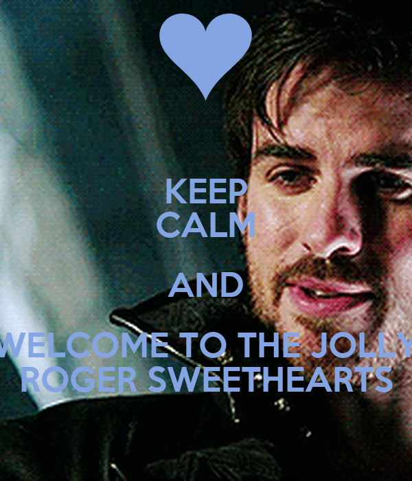 KEEP CALM AND WELCOME TO THE JOLLY ROGER SWEETHEARTS
