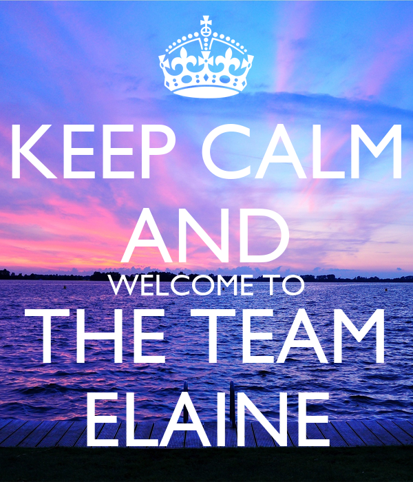 KEEP CALM AND WELCOME TO THE TEAM ELAINE