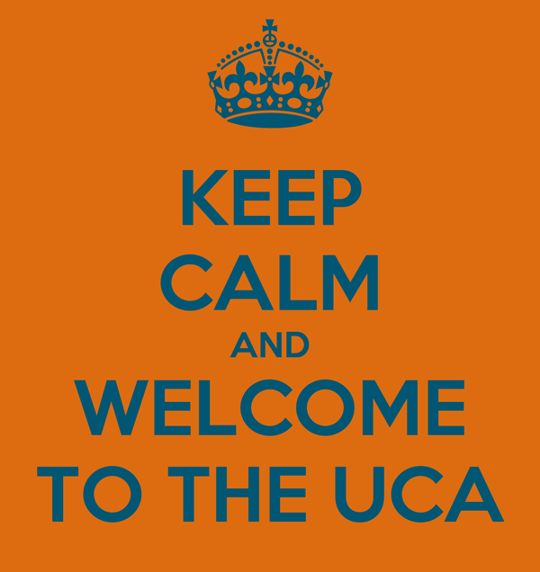 KEEP CALM AND WELCOME TO THE UCA
