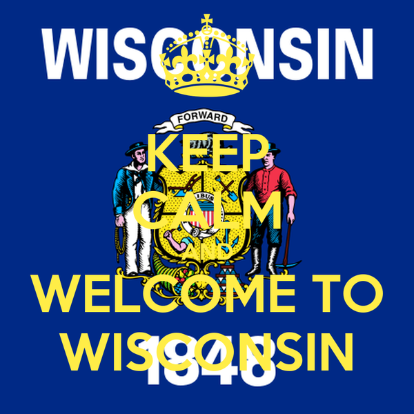 KEEP CALM AND WELCOME TO WISCONSIN