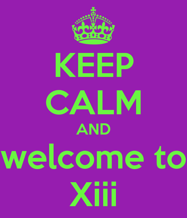KEEP CALM AND welcome to Xiii