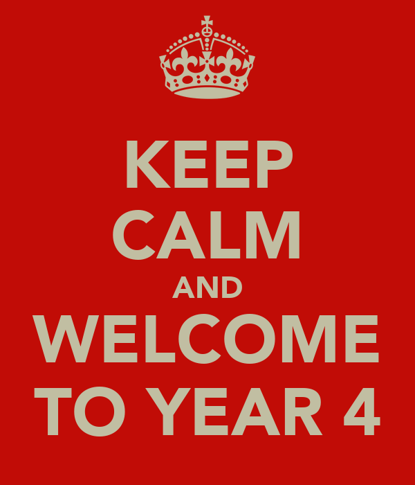KEEP CALM AND WELCOME TO YEAR 4