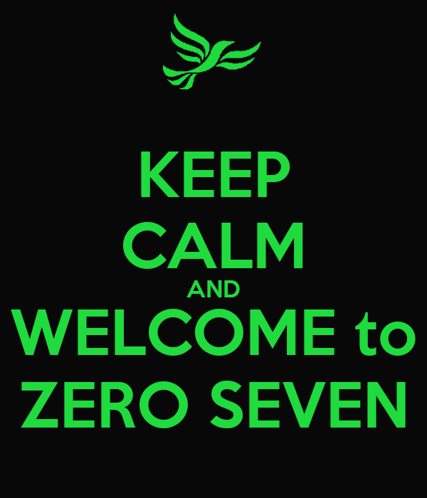 KEEP CALM AND WELCOME to ZERO SEVEN