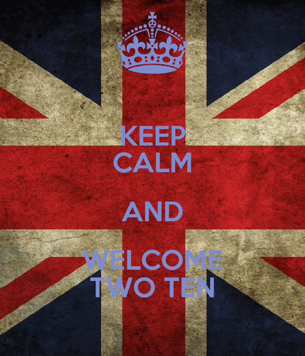 KEEP CALM AND WELCOME TWO TEN