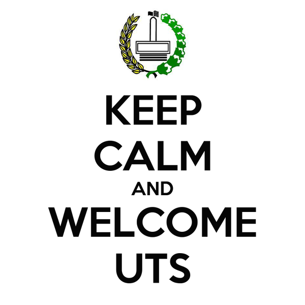 KEEP CALM AND WELCOME UTS