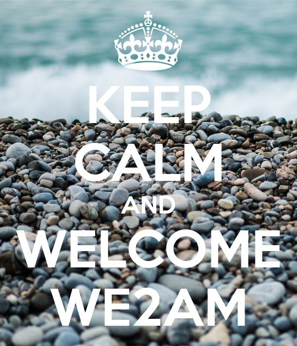KEEP CALM AND WELCOME WE2AM