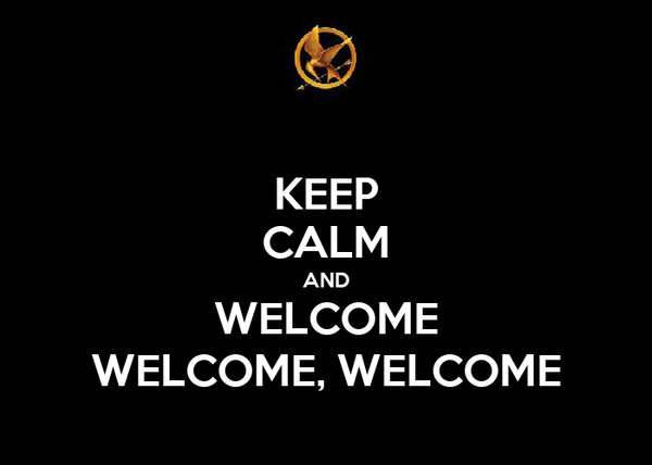 KEEP CALM AND WELCOME WELCOME, WELCOME