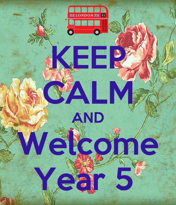 KEEP CALM AND Welcome Year 5