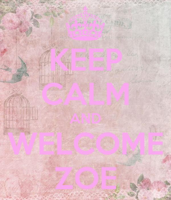 KEEP CALM AND WELCOME ZOE