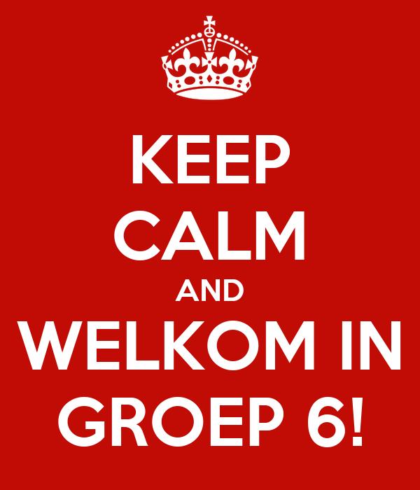 KEEP CALM AND WELKOM IN GROEP 6!