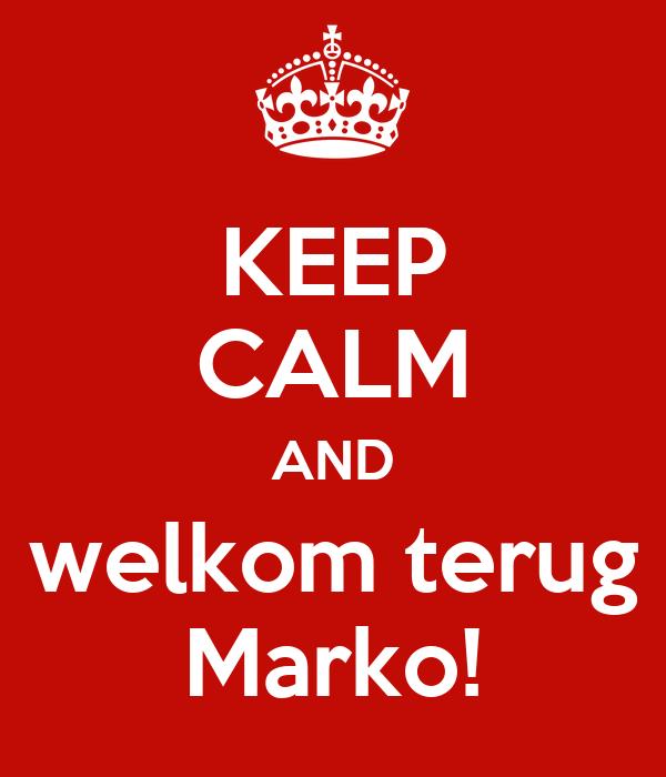 KEEP CALM AND welkom terug Marko!