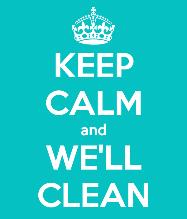 KEEP CALM and WE'LL CLEAN