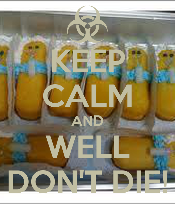 KEEP CALM AND WELL DON'T DIE!