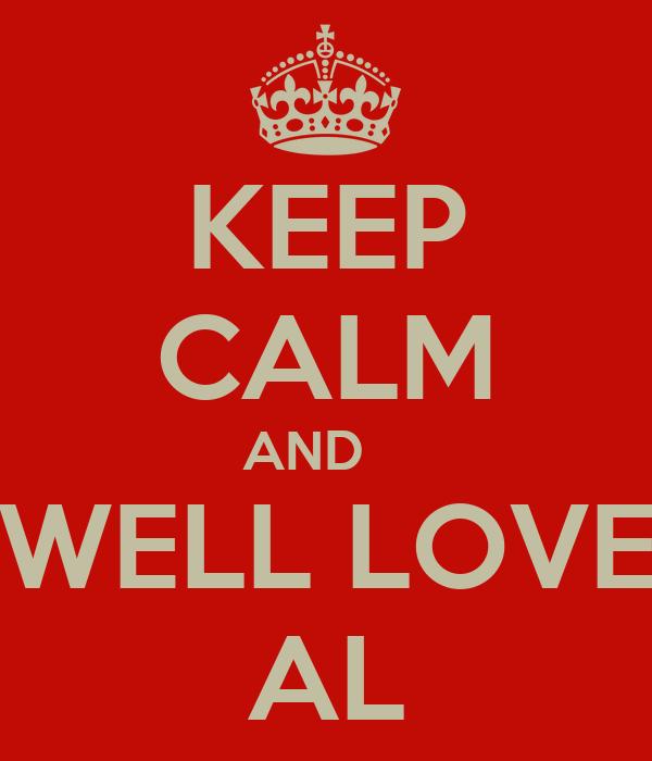 KEEP CALM AND    WELL LOVE AL