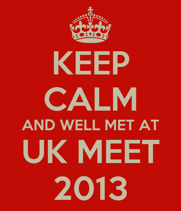 KEEP CALM AND WELL MET AT UK MEET 2013