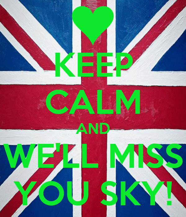 KEEP CALM AND WE'LL MISS YOU SKY!