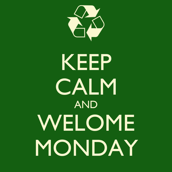 KEEP CALM AND WELOME MONDAY