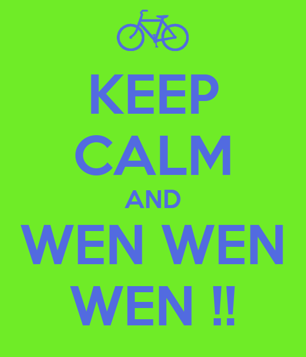 KEEP CALM AND WEN WEN WEN !!