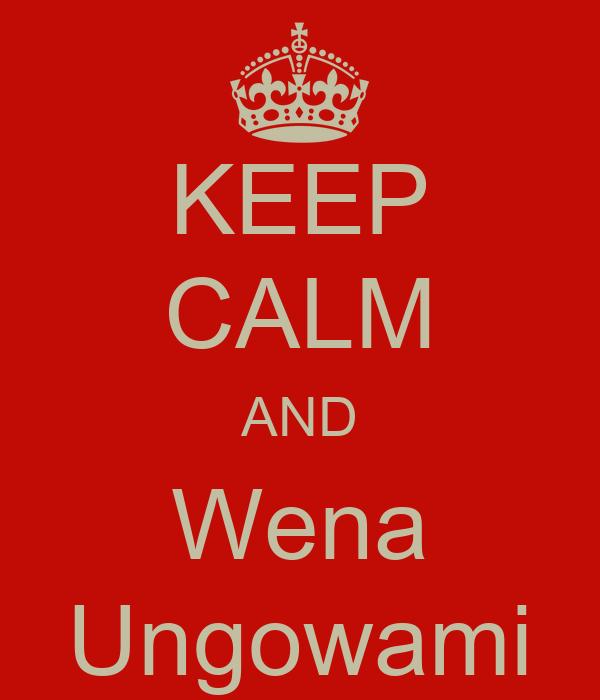 KEEP CALM AND Wena Ungowami