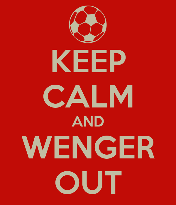 KEEP CALM AND WENGER OUT
