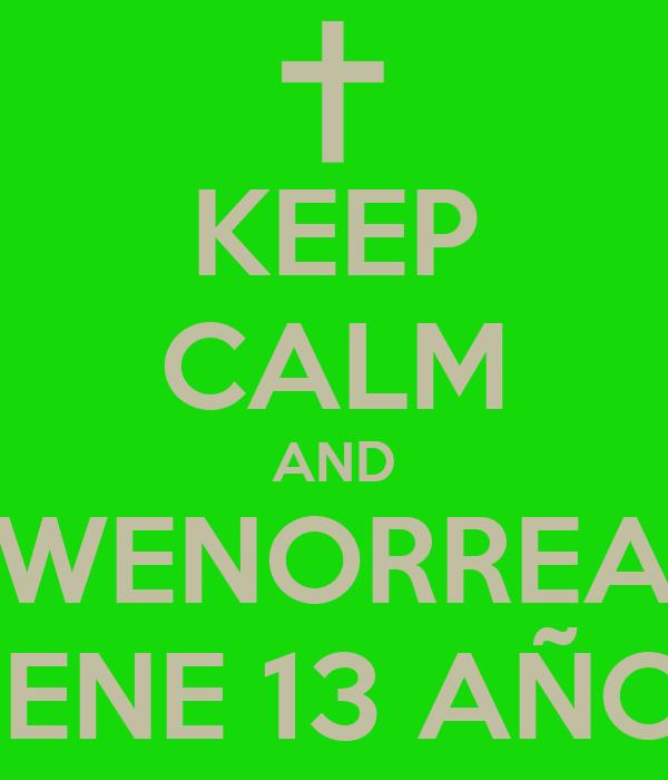 KEEP CALM AND WENORREA TIENE 13 AÑOS