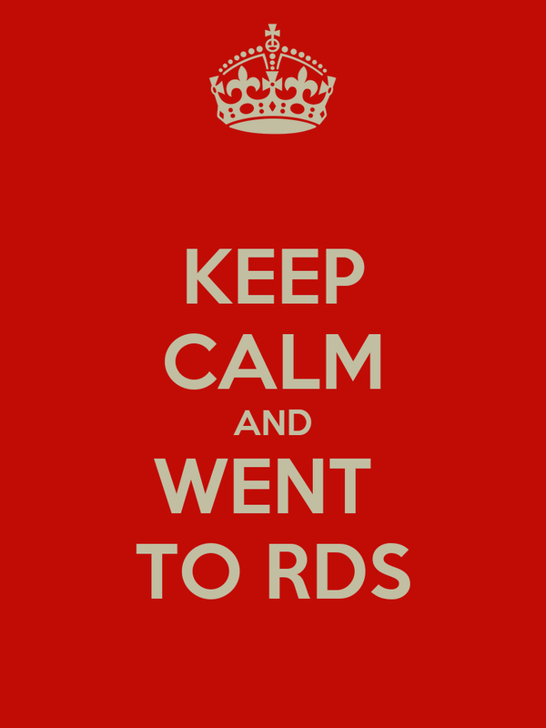 KEEP CALM AND WENT  TO RDS
